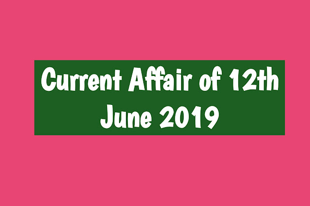 Current Affairs - 2019 - Current Affairs today 13the June 2019