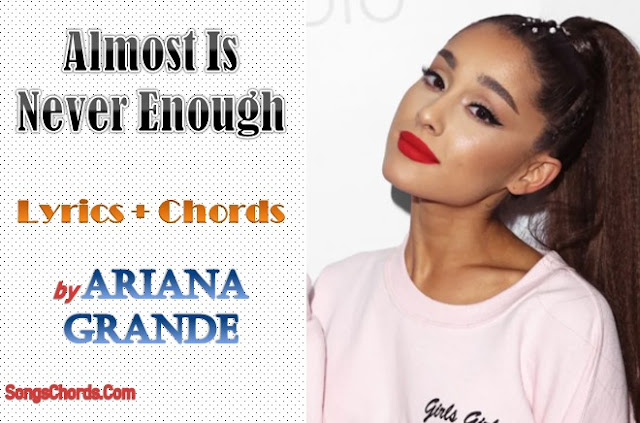 Almost Is Never Enough Chords and Lyrics by Ariana Grande