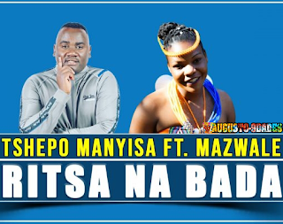 Tshepo Manyisa – Ritsa Na Bada ft Mazwale ( 2019 ) [DOWNLOAD]