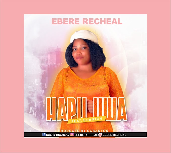DOWNLOAD MP3: Ebere Rachael - Hapu Uwa