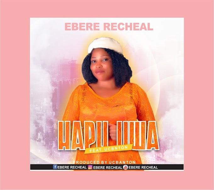 DOWNLOAD MP3: Ebere Rachael - Hapu Uwa