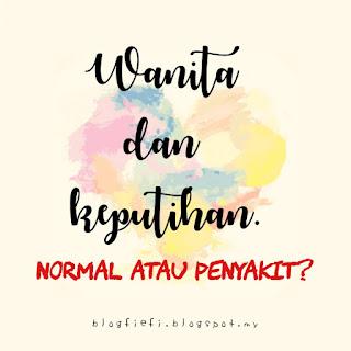 Wanita dan Keputihan. Adakah Ianya Normal atau Penyakit?