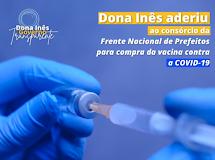 Dona Inês adere ao consórcio de municípios que comprarão vacinas contra Covid-19
