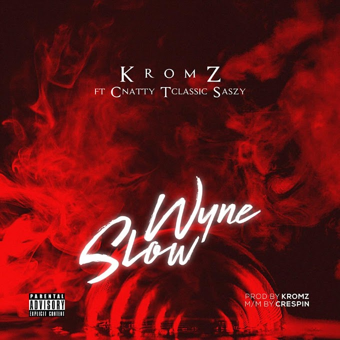 Kromz - Wyn Slow ft Cnatty, Tclassic & Saszy