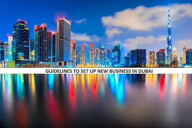 GUIDELINES TO SET UP NEW BUSINESS IN DUBAI
