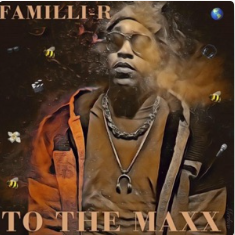 """New Music Premiere - Familli-R """"To The Maxx"""" Officially out now!"""