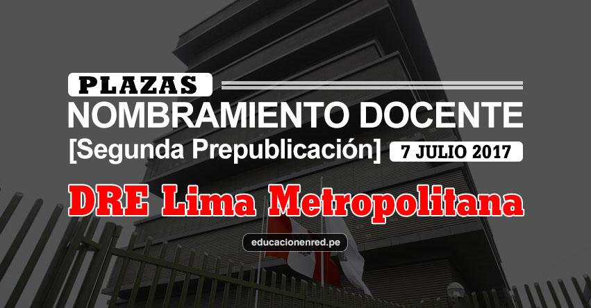 DRE Lima Metropolitana: Plazas Puestas a Concurso Nombramiento Docente 2017 [SEGUNDA PREPUBLICACIÓN - MINEDU] www.drelm.gob.pe