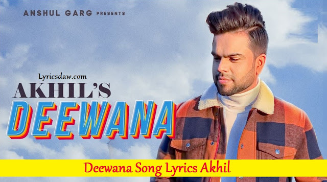 Deewana Lyrics In Hindi Akhil