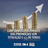 CONFIRMADO PAGAMENTO DAS PROMOÇÕES SEM TITULAÇÃO E 1/3 DE FÉRIAS