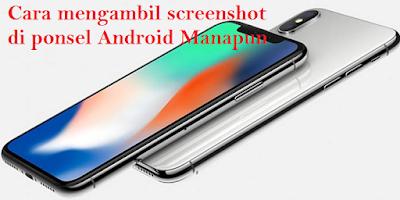 Cara mengambil screenshot di ponsel Android Manapun, Begini Caranya