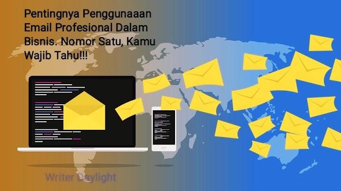 Pentingnya Penggunaaan Email Profesional Dalam Bisnis. Nomor Satu, Kamu Wajib Tahu!!!