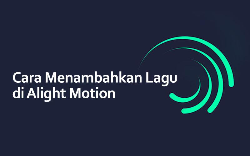 cara menambahkan lagu di alight motion