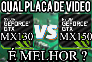 MX130 Vs MX150 qual placa de video é melhor ? qual a diferença comparativo
