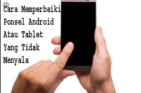 Cara Memperbaiki Ponsel Android Atau Tablet Yang Tidak Menyala 1