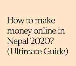 How to make money online in Nepal? - 2020 (Ultimate Guide)