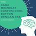 Cara Membuat Custom Cool Button dengan CSS