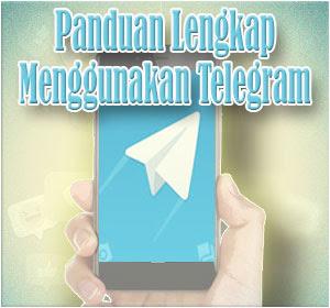 Panduan Lengkap Cara Menggunakan Telegram
