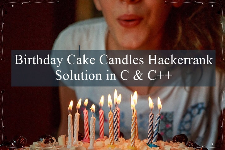 Birthday Cake Candles Hackerrank Solution in C