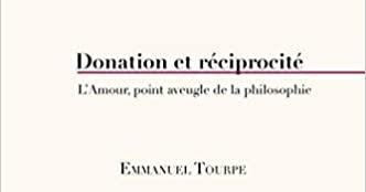 Emmanuel Tourpe : Donation et réciprocité. L'Amour, point aveugle de la philosophie