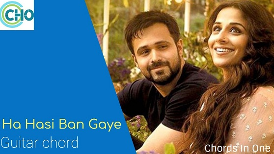 HASI BAN GAYE  guitar chords accurate and complete : Humari adhuri kahani