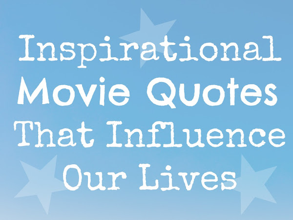 Inspirational Movie Quotes That Influence Our Lives