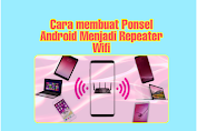 Cara Membuat Ponsel Android menjadi Wi-Fi Repeater dan membagikan wifi yang tersambung