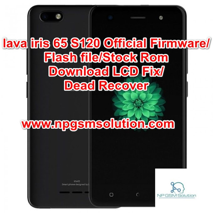 lava iris 65 S120 Official Firmware Flash file Stock Rom Download LCD Fix Dead Recover