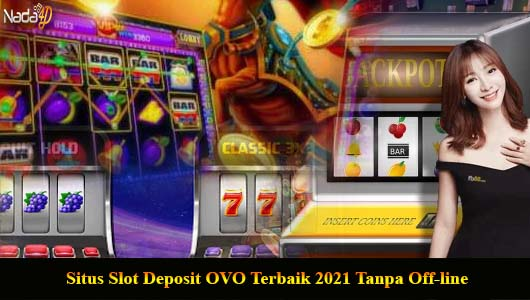 Situs Slot Deposit OVO Terbaik 2021 Tanpa Off-line