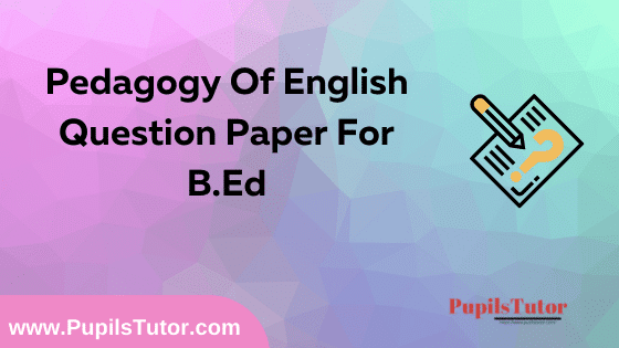 Pedagogy Of English Question Paper For B.Ed 1st And 2nd Year And All The 4 Semesters Free Download PDF