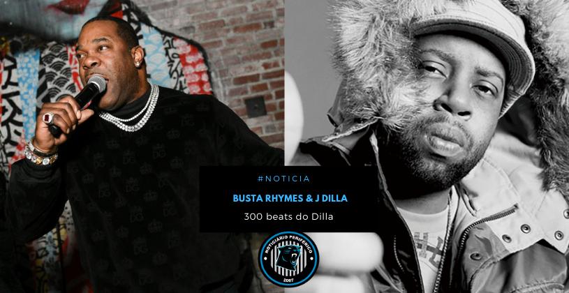 Busta Rhymes revela que J Dilla lhe deu 300 beats