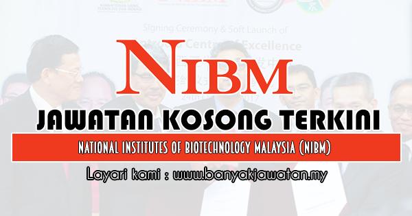 Jawatan Kosong 2019 di National Institutes Of Biotechnology Malaysia (NIBM)