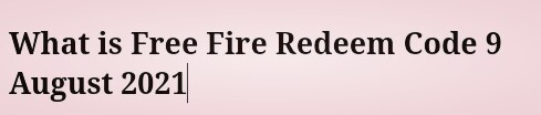 What is Free Fire Redeem Code 9 August 2021