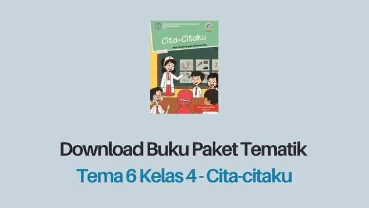 Download Buku Tema 6 Kelas 4 Cita-citaku SD/MI K13 Revisi