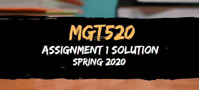 MGT520 Assignment  Solution Spring2020