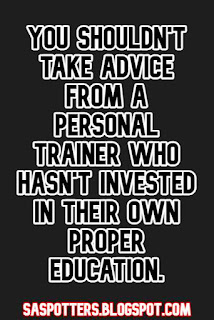 You shouldn't take advice from a personal trainer who hasn't invested in their own proper education.