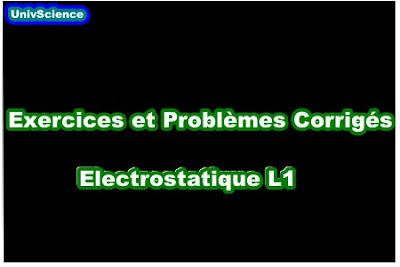 Exercices et TD Corrigés Electrostatique L1.