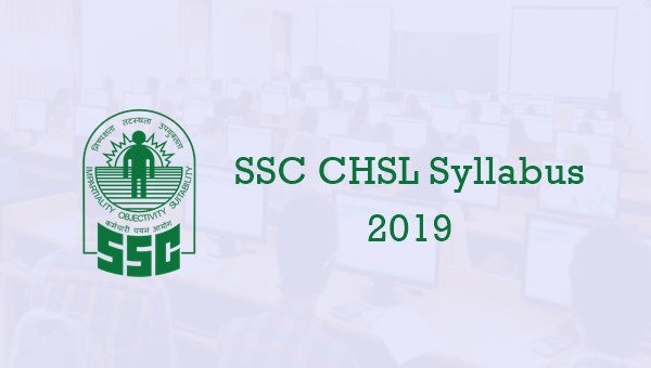 SSC CHSL Syllabus & Pattern 2019 for Tier I, II & III: Check Now