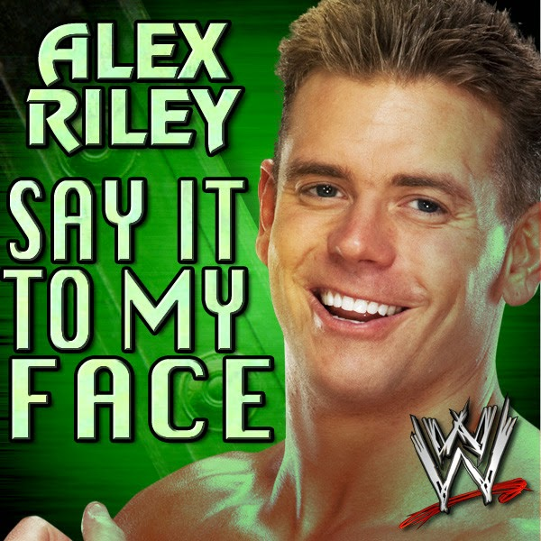 Jim Johnston - WWE: Say It to My Face (Alex Riley) [feat. Downstait] - Single Cover