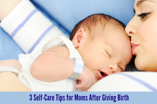 3 Self-Care Tips for Moms After Giving Birth