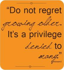 Do-not-regret-growing-older-it-is-a-privilege-denied-to-many-quote