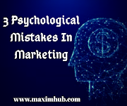 3 Psychological Mistakes In Marketing