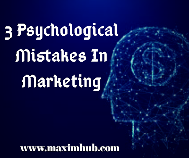 3 Psychological Mistakes In Marketing.