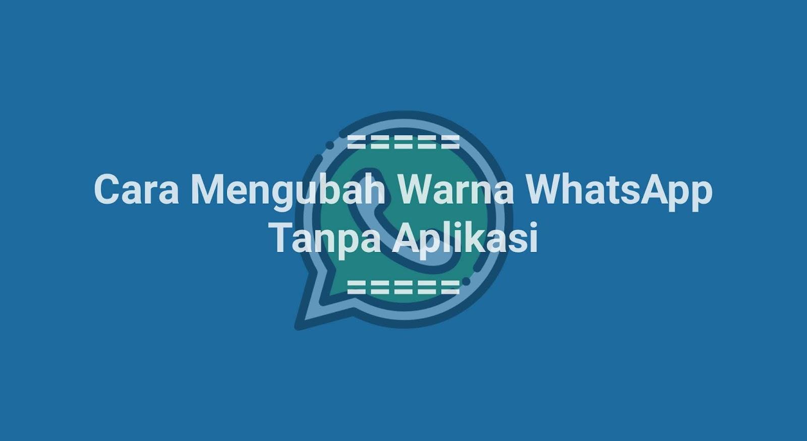 Cara Mengubah Warna WhatsApp Tanpa Aplikasi