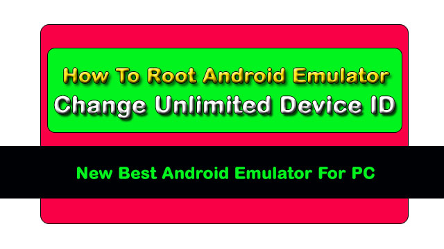 How To Change Unlimited Device Id Best Android Emulator For PC