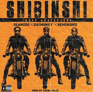 Shibinshi mp3 download, Dj Enimoney, Olamide x Reminisce
