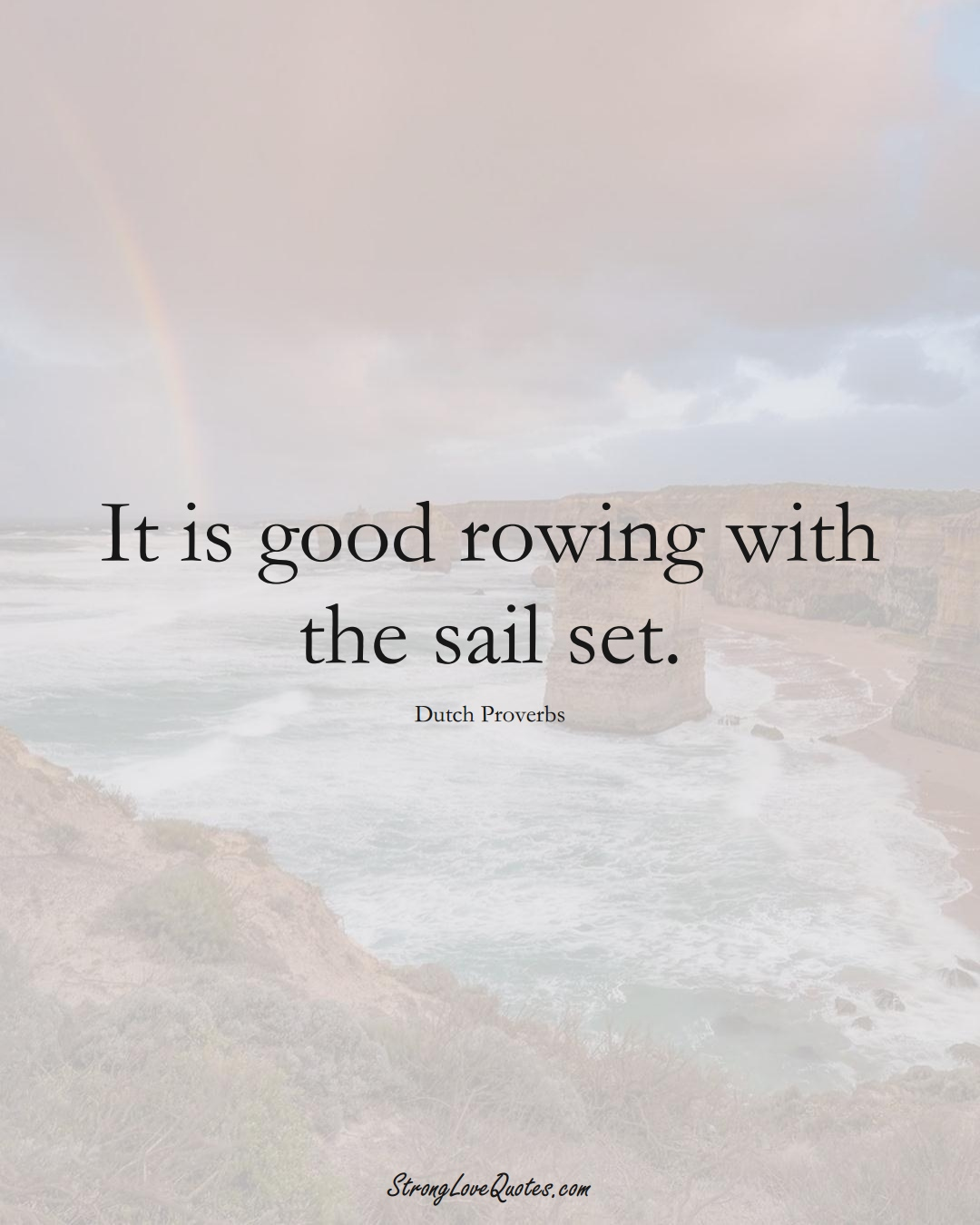 It is good rowing with the sail set. (Dutch Sayings);  #EuropeanSayings