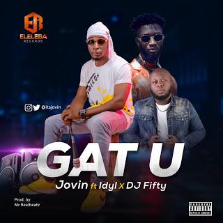 Music: Jovin Ft Idyl X DJ Fifty — Gat U