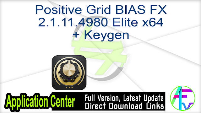 Positive Grid BIAS FX 2.1.11.4980 Elite x64 + Keygen