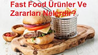 Fast Food Ürünler Ve Zararları Nelerdir?