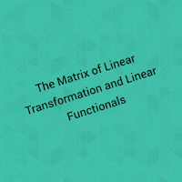 The Matrix of Linear Transformation and Linear Functionals